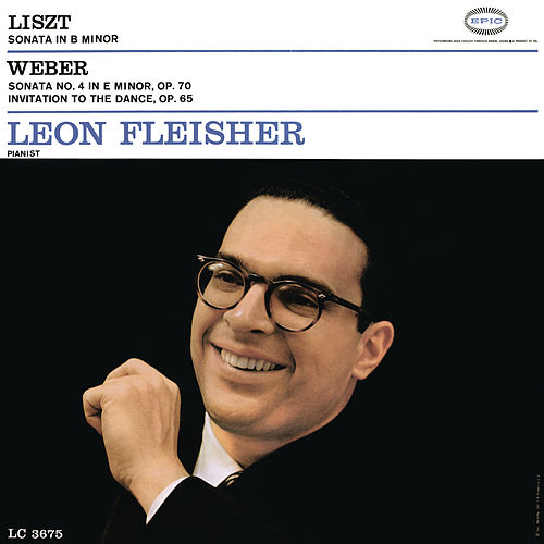 Liszt: Sonata in B Minor; Weber: Sonata No. 4 in E Minor, Op. 70; Invitation to the Dance, Op. 65 by Leon Fleisher