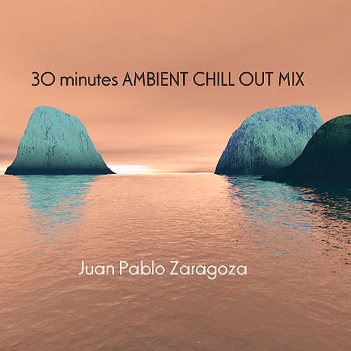 30 Minutes Ambient Chill Out Mix by Juan Pablo Zaragoza