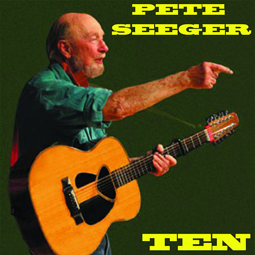 Ten by Pete Seeger