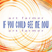 If You Could See Me Now by Art Farmer