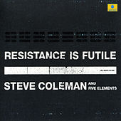 Resistance Is Futile by Steve Coleman