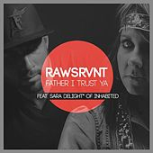 Father I Trust Ya (feat. Sara Delight*) by Rawsrvnt