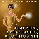 Flappers, Speakeasies And Bathtub Gin (With Bonus Tracks) by Various Artists