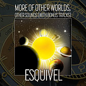 More Of Other Worlds, Other Sounds (With Bonus Tracks) by Esquivel