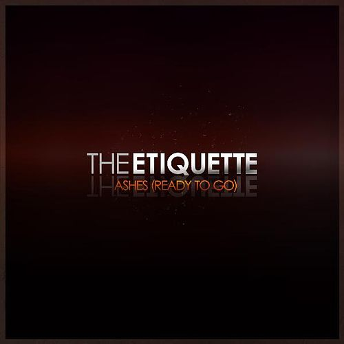 Ashes (Ready to Go) by The Etiquette