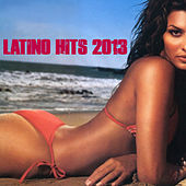 Latino Hits 2013 by Various Artists