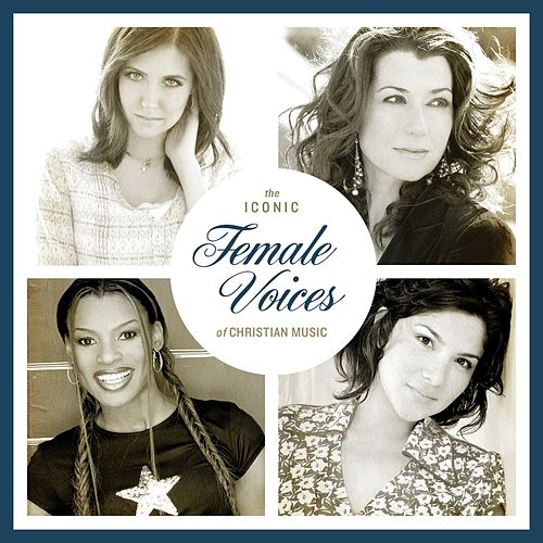 The Iconic Female Voices of Christian Music by Various Artists