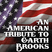 An American Tribute to Garth Brooks by Modern Country Heroes