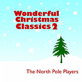Wonderful Christmas Classics 2 by The North Pole Players