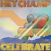 Celebrate by Hey Champ