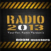 Radio 2013 (Your Fav. Remix Version's) by Boom Masters