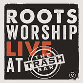 Roots Worship: Live At the Trash Bar by Vineyard Worship
