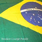 Brazilian Lounge Parade by Various Artists