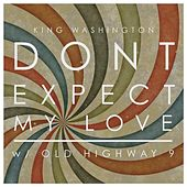Don't Expect My Love by King Washington