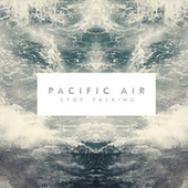 Stop Talking by Pacific Air