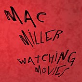 Watching Movies by Mac Miller
