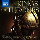 Of Kings and Thrones - Classical Music of the Middle Ages by Various Artists