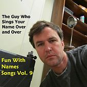 Fun With Names Songs, Vol. 9 by The Guy Who Sings Your Name Over and Over