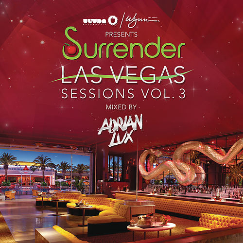 Ultra / Wynn presents Surrender Las Vegas Sessions Vol. 3 (Mixed by Adrian Lux) by Various Artists