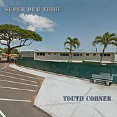 Youth Corner by Super Dub Tribe
