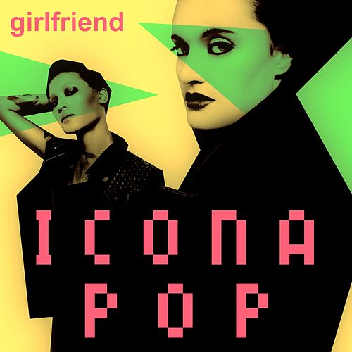 Girlfriend by Icona Pop