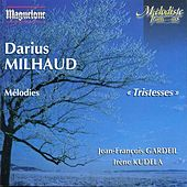 Milhaud: Melodies (Tristesses) by Jean Francois Gardeil