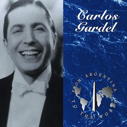From Argentina To The World by Carlos Gardel
