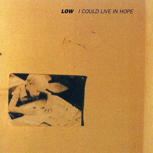 I Could Live in Hope von Low