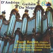 D'Andrieu - Guilain - Du Mage (aux Grandes Orgues historiques de la Basilique du Couvent Royal de Saint-Maximin) by Pierre Bardon