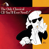 The Only Classical CD You'll Ever Need! by Various Artists