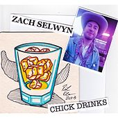 Chick Drinks by Zach Selwyn