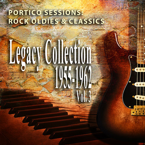 Rock Oldies & Classics, 1955-1962: Legacy Collection, Vol. 3 (Portico Sessions) by Various Artists
