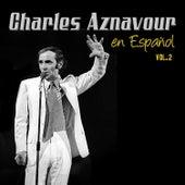 Grandes Exitos En Espanol, Vol. 2 by Charles Aznavour