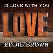 In Love With You by Eddie Brown