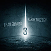 Trailer Music 3 by Kerry Muzzey