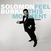 Feel This Moment by Solomon Burke