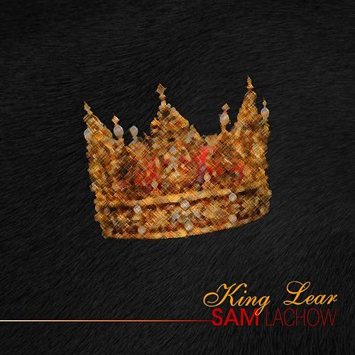 King Lear by Sam Lachow