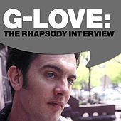 G-Love: The Rhapsody Interview by G. Love