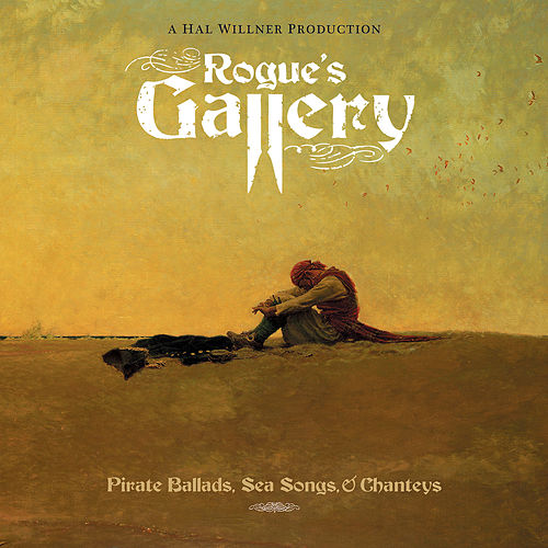 Rogue's Gallery: Pirate Ballads, Sea Songs, & Chanteys by Various Artists