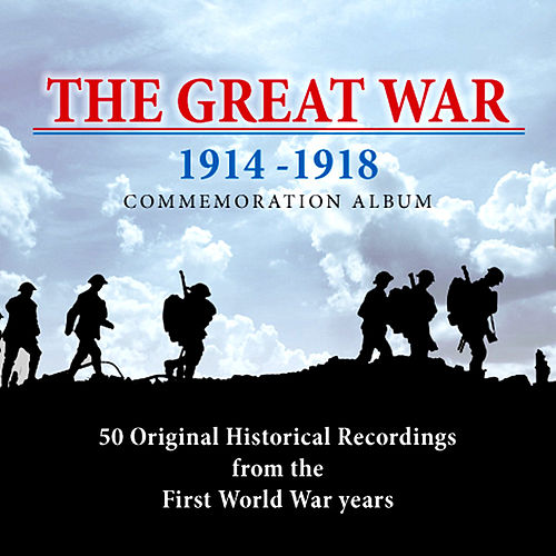 The Great War: 50 Original Historical Recordings from the First World War Years 1914 - 1918 by Various Artists