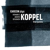 Carion plays Koppel Wind Quintets by Various Artists