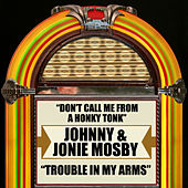 Don't Call Me from a Honky Tonk / Trouble in My Arms by Johnny