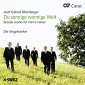 Rheinberger: Du sonnige wonnige Welt - Secular works for men's voices by Die Singphoniker