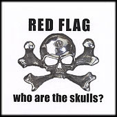 Who Are The Skulls? by Red Flag