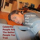 Celebrity People Are the Better People Yes True by Papa Razzi and the Photogs