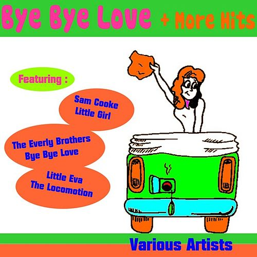 Bye Bye Love + More Hits by Various Artists
