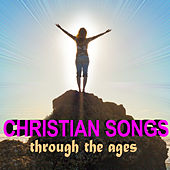 Christian Songs Through the Ages by Various Artists