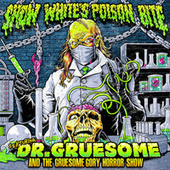 Featuring: Dr. Gruesome and the Gruesome Gory Horror Show by Snow White's Poison Bite