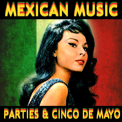 Mexican Music Parties & Cinco De Mayo by Various Artists