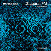 Ziggurat FM (Remixes) by Watcha Clan
